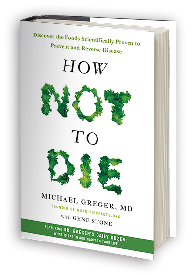 """Critical Review of Michael Greger's """"How Not to Die"""